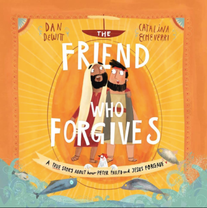 The Friend Who Forgives (Tales That Tell the Truth) Dan DeWitt