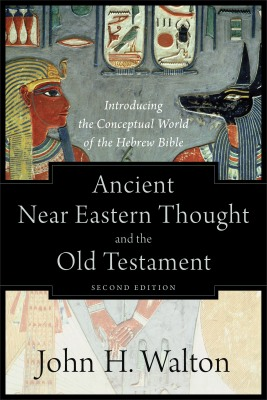 Ancient Near Eastern Thought and the Old Testament John Walton