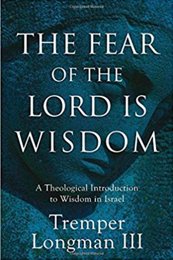 Fear of the Lord is Wisdom Tremper Longman