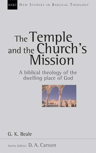 The Temple and the Church's Mission; G.K. Beale
