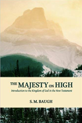 book review the majesty on high an introduction to the kingdom of God s. m. baugh