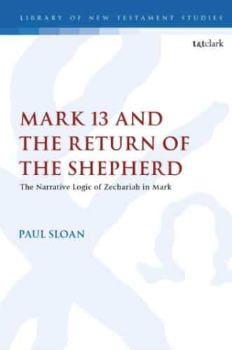 book review mark 13 and the return of the shepherd the narrative logic of zechariah in mark paul sloan